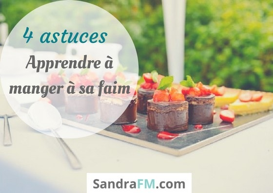 4 astuces pour apprendre a manger a sa faim, rapport a la nourriture, libre de manger, sandra fm