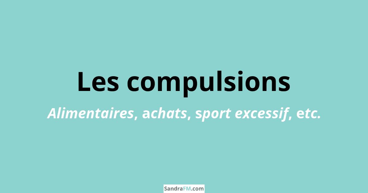 compulsions alimentaires, craquages, compulsions, achats compulsifs, sport excessif, sandra fm